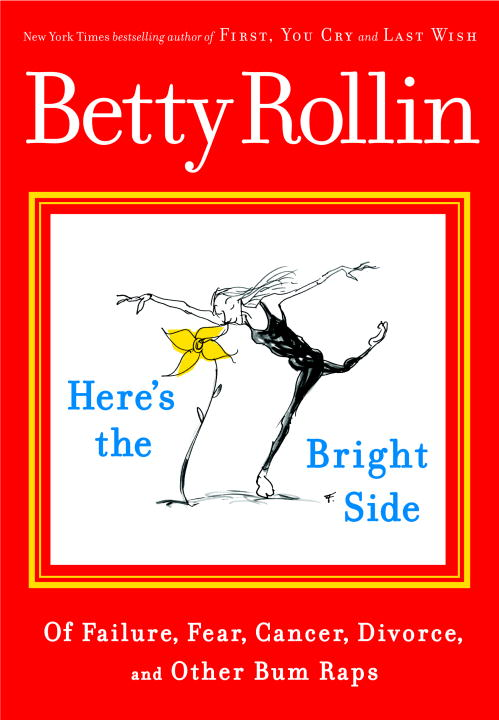 Betty Rollin Here's The Bright Side Of Failure Fear Cancer