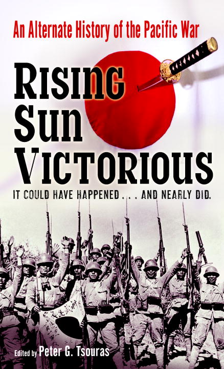 Peter G. Tsouras Rising Sun Victorious An Alternate History Of The Pacific War