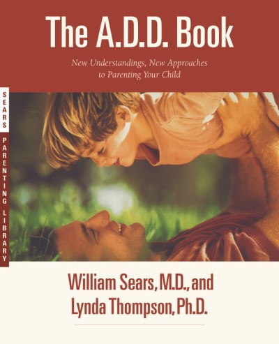 William Sears The A.D.D. Book New Understandings New Approaches To Parenting Y