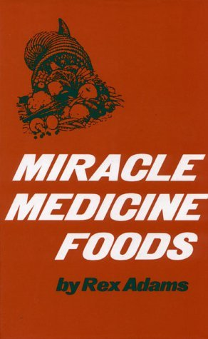 Rex Adams Miracle Medicine Foods