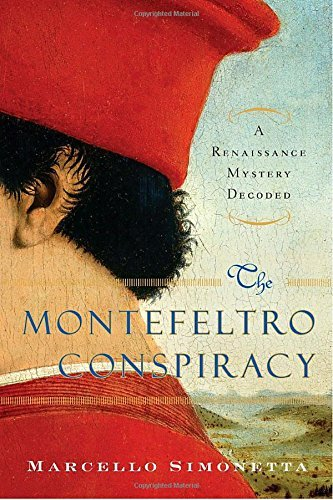 Marcello Simonetta The Montefeltro Conspiracy A Renaissance Mystery Decoded