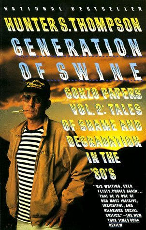 Hunter S. Thompson Generation Of Swine Tales Of Shame & Degradation In The '80's
