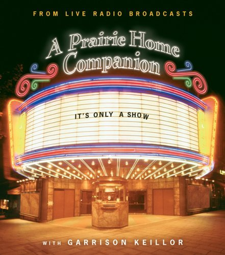 Garrison Keillor It's Only A Show A Prairie Home Companion Original Radi