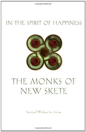 Monks Of New Skete In The Spirit Of Happiness Spiritual Wisdom For Living