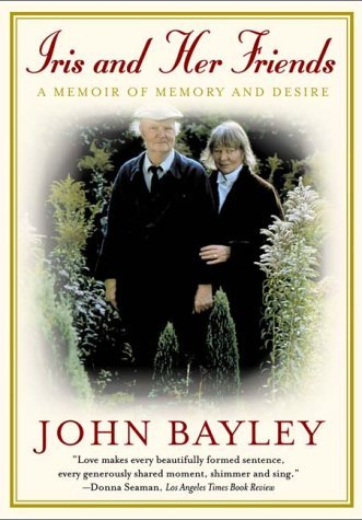 John Bayley Iris And Her Friends A Memoir Of Memory And Desire
