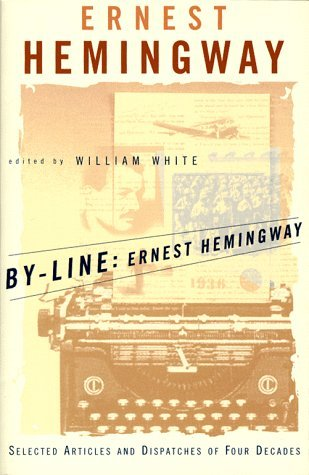 Ernest Hemingway By Line Ernest Hemingway Selected Articles And Dispatches Of Four Decades Touchtone
