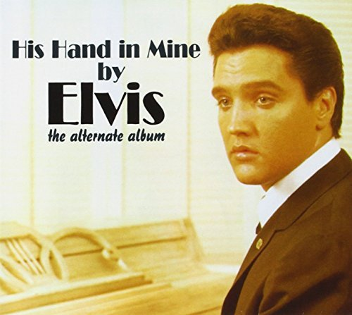 Elvis Presley His Hand In Mine (the Alternat
