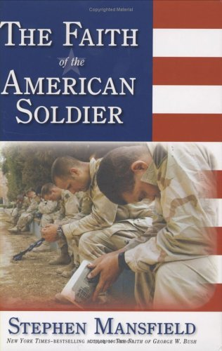 Stephen Mansfield The Faith Of The American Soldier