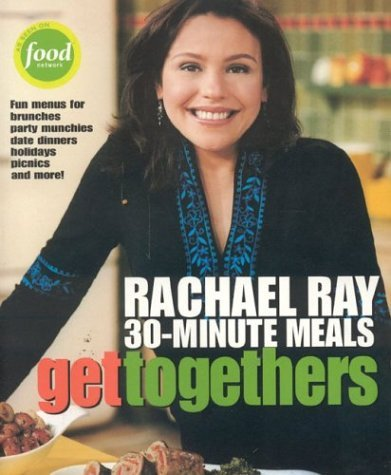 Rachael Ray Get Togethers Rachael Ray 30 Minute Meals