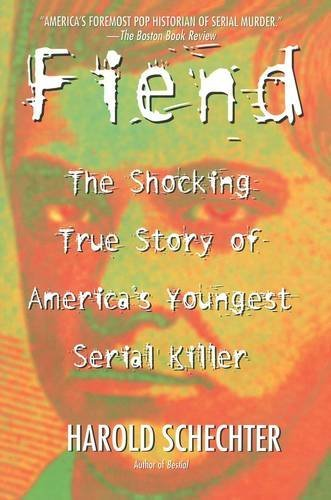 Harold Schechter Fiend The Shocking True Story Of Americas Youngest Seri Original