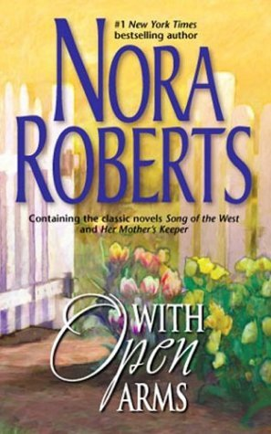 Nora Roberts With Open Arms (song Of The West Her Mother's Kee