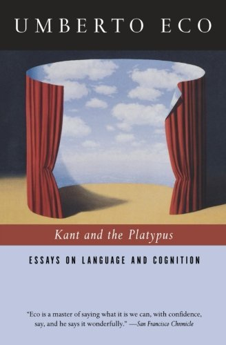 Umberto Eco Kant And The Platypus Essays On Language And Cognition