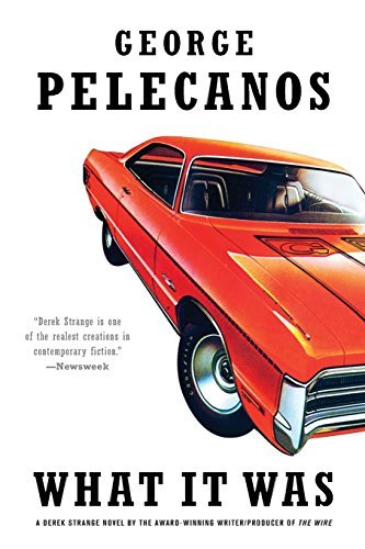 George Pelecanos What It Was