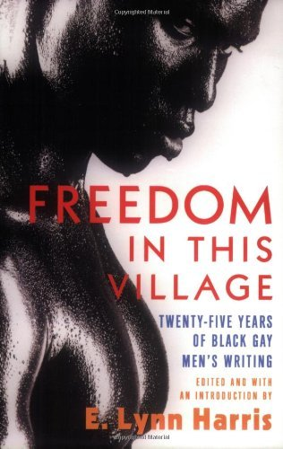 E. Lynn Harris Freedom In This Village Twenty Five Years Of Black Gay Men's Writing 197