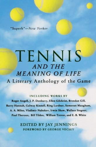 Jay Jennings Tennis And The Meaning Of Life A Literary Anthology Of The Game