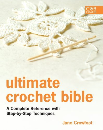 Jane Crowfoot Ultimate Crochet Bible A Complete Reference With Step By Step Techniques