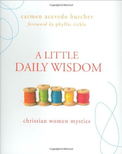 Carmen Acevedo Butcher A Little Daily Wisdom Christian Women Mystics