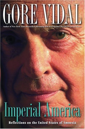 Gore Vidal Imperial America Reflections On The United States Of Amnesia