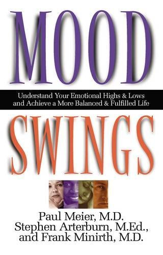 Paul M. D. Meier Mood Swings Understand Your Emotional Highs And Lowsand Achie