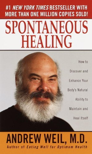 Andrew Weil Spontaneous Healing How To Discover And Enhance Your Body's Natural A