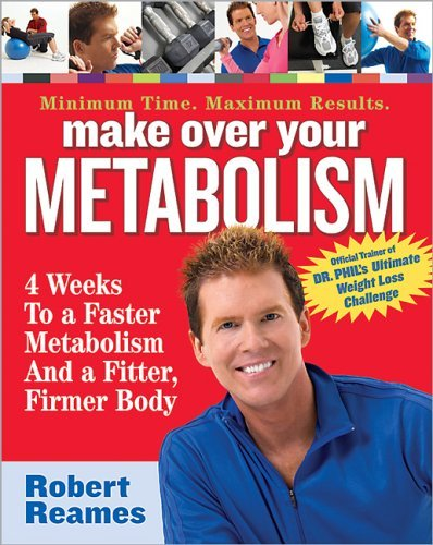 Robert Reames Make Over Your Metabolism 4 Weeks To A Faster Metabolism & A Fitter Firmer You