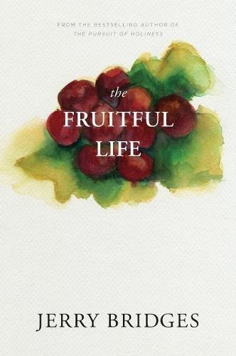 Jerry Bridges The Fruitful Life The Overflow Of God's Love Through You