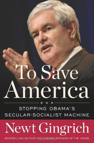 Newt Gingrich To Save America Stopping Obama's Secular Socialist Machine