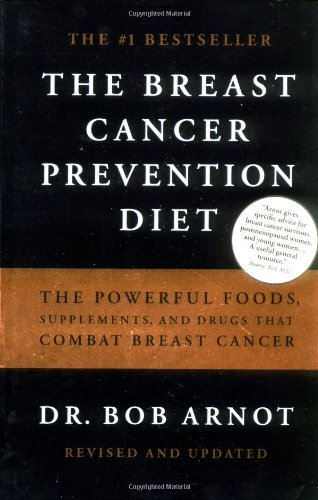 Bob Arnot The Breast Cancer Prevention Diet The Powerful Foods Supplements And Drugs That C