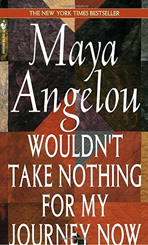 Maya Angelou Wouldn't Take Nothing For My Journey Now