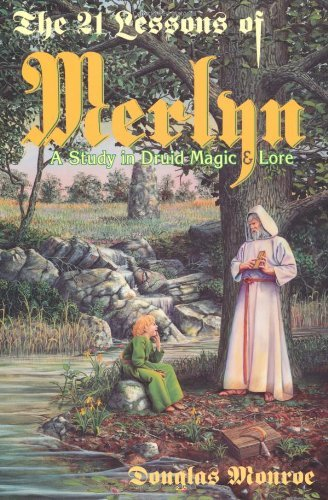 Douglas Monroe The 21 Lessons Of Merlyn The 21 Lessons Of Merlyn A Study In Druid Magic & Lore A Study In Druid Ma