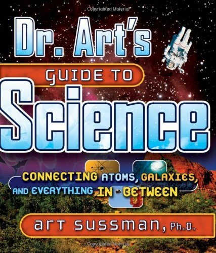 Art Sussman Dr. Art's Guide To Science Connecting Atoms Galaxies And Everything In Bet