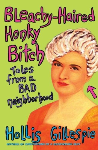 Hollis Gillespie Bleachy Haired Honky Bitch Tales From A Bad Neighborhood