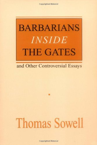 Thomas Sowell Barbarians Inside The Gates And Other Controversia