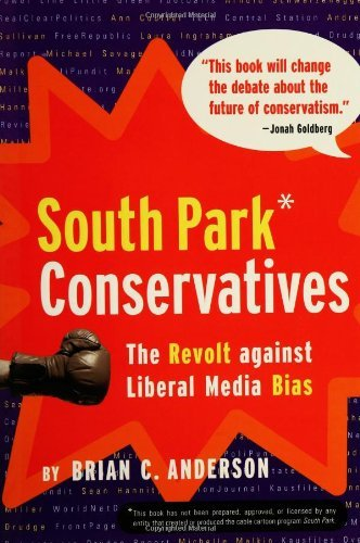 Brian C. Anderson South Park Conservatives The Revolt Against Liberal Media Bias
