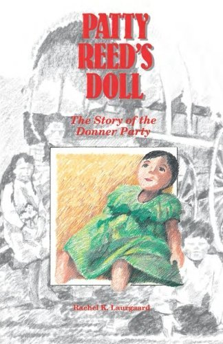 Rachel Kelley Laurgaard Patty Reed's Doll The Story Of The Donner Party