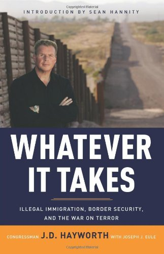 J. D. Hayworth Whatever It Takes Illegal Immigration Border Security And The War