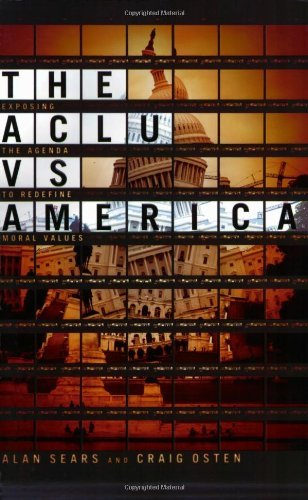 Alan Sears The Aclu Vs. America Exposing The Agenda To Redefine Moral Values