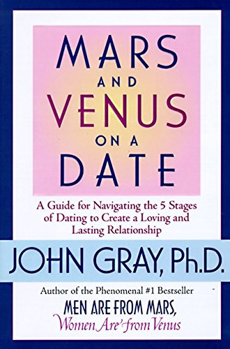 John Gray Mars & Venus On A Date A Guide For Navigating The 5 Stages Of Dating To Create A Loving & Lasting Relationship