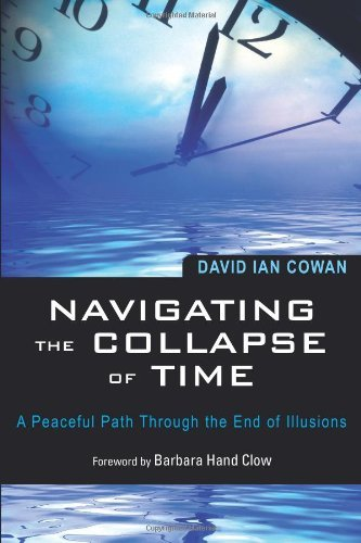 David Ian Cowan Navigating The Collapse Of Time A Peaceful Path Through The End Of Illusions