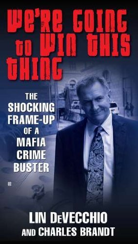 Lin Devecchio We're Going To Win This Thing The Shocking Frame Up Of A Mafia Crime Buster