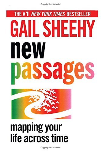 Gail Sheehy New Passages Mapping Your Life Across Time