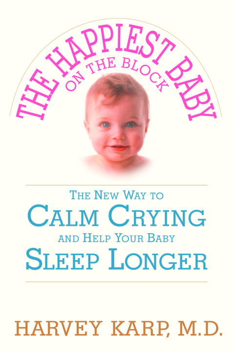 Harvey Karp Happiest Baby On The Block The The New Way To Calm Crying And Help Your Baby Sle