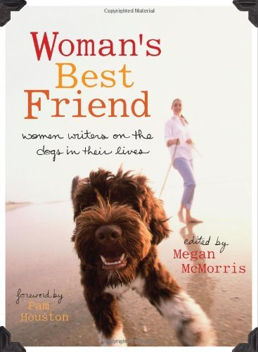 Megan Mcmorris Woman's Best Friend Women Writers On The Dogs In Their Lives