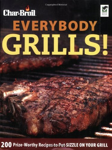 Lisa Kahn Char Broil Everybody Grills! 200 Prize Worthy Recipes To Put Sizzle On Your Gr
