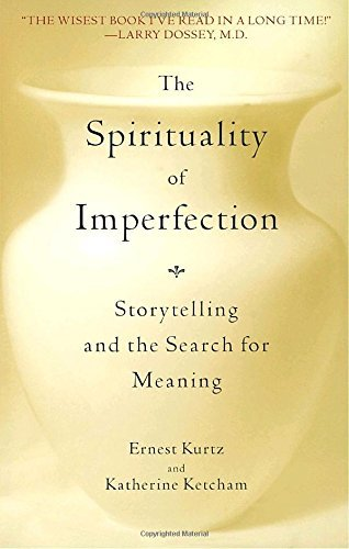 Ernest Kurtz Spirituality Of Imperfection The Storytelling And The Search For Meaning