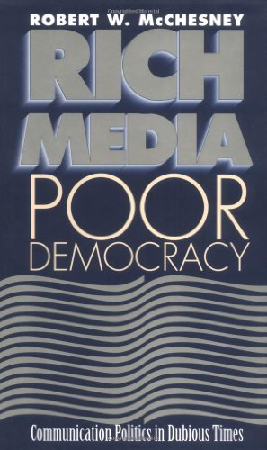 Robert Waterman Mcchesney Rich Media Poor Democracy Communication Politics In Dubious Times