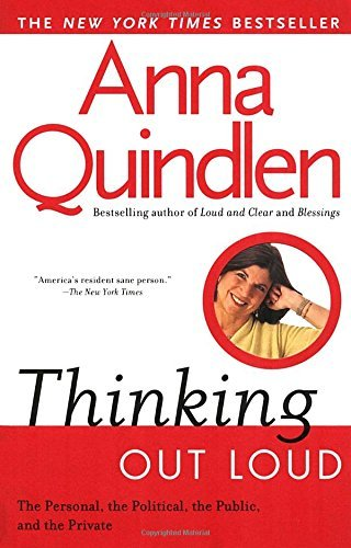 Anna Quindlen Thinking Out Loud On The Personal The Political The Public And Th