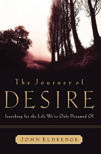 John Eldredge The Journey Of Desire Searching For The Life We Only Dreamed Of