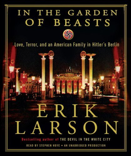 Erik Larson In The Garden Of Beasts Love Terror And An American Family In Hitler's