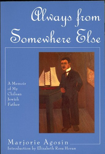 Marjorie Agosin Always From Somewhere Else A Memoir Of My Chilean Jewish Father